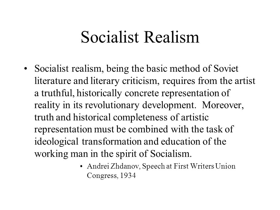 Socialist Realism Socialist realism, being the basic method of Soviet literature and literary criticism, requires from the artist a truthful, historically concrete representation of reality in its revolutionary development.