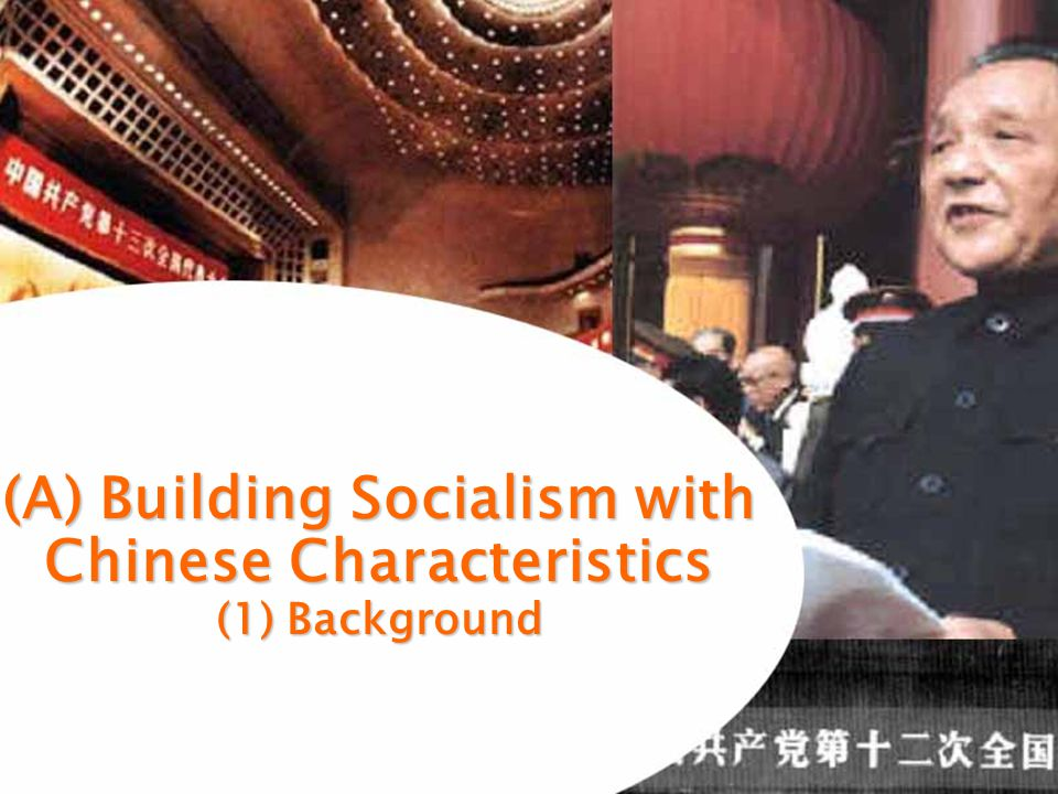 1 (A) Building Socialism with Chinese Characteristics (1) Background