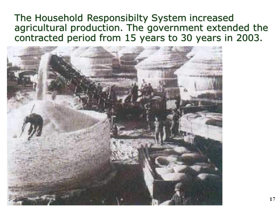 16 (a) Agricultural Reforms (i) The Household Responsibility System (HRS) The Household Responsibility System ( 包產到戶 )  introduced in 1978  aimed at