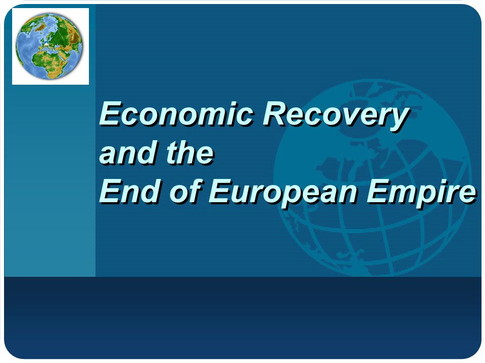 Company LOGO Economic Recovery and the End of European Empire