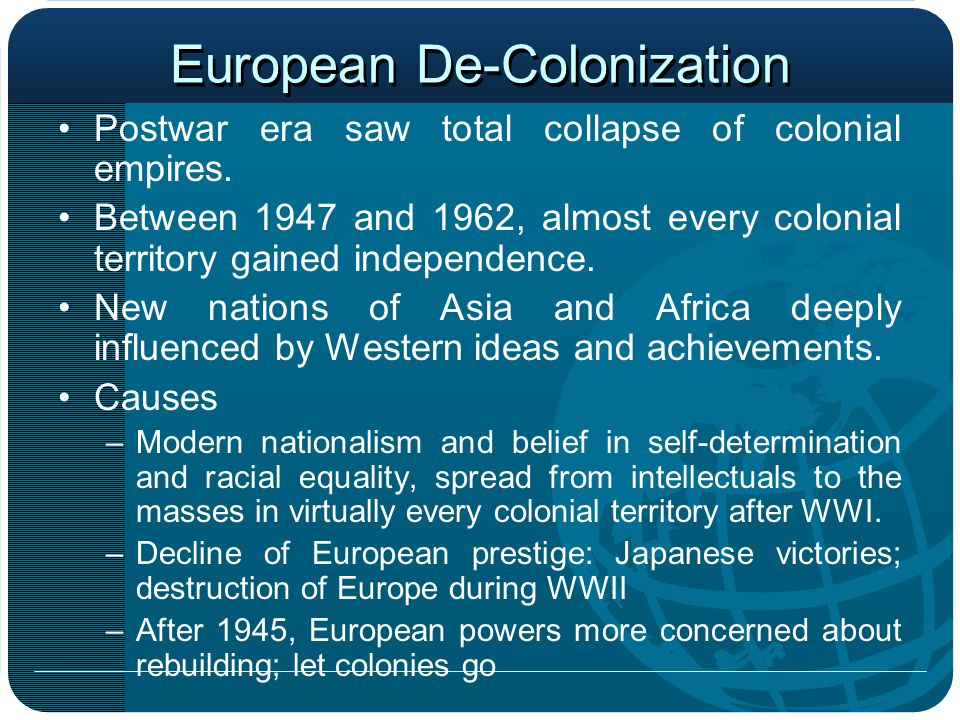 European De-Colonization Postwar era saw total collapse of colonial empires.