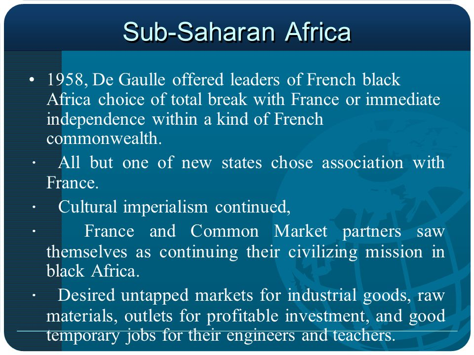 Sub-Saharan Africa 1958, De Gaulle offered leaders of French black Africa choice of total break with France or immediate independence within a kind of French commonwealth.