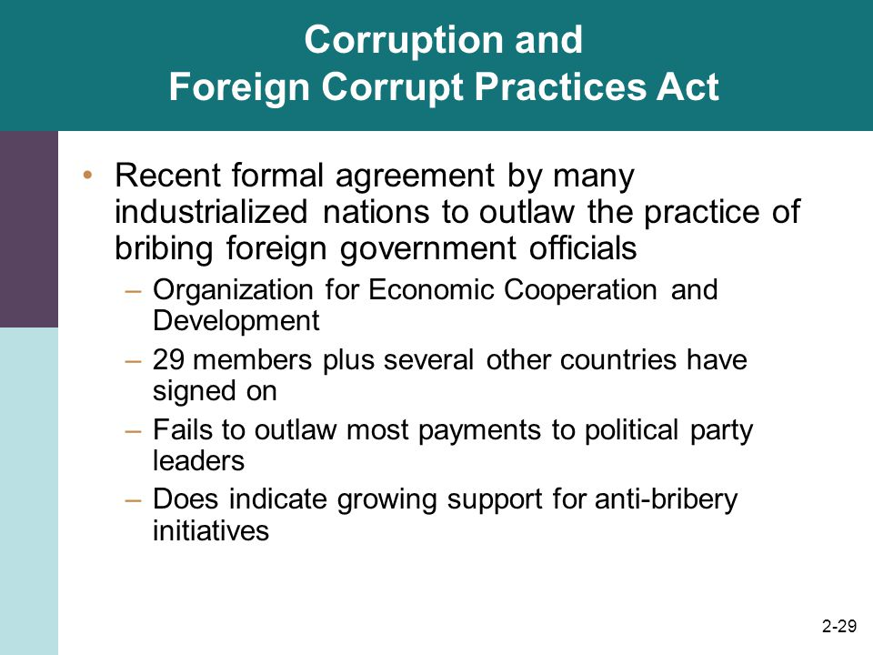 2-29 Corruption and Foreign Corrupt Practices Act Recent formal agreement by many industrialized nations to outlaw the practice of bribing foreign gov