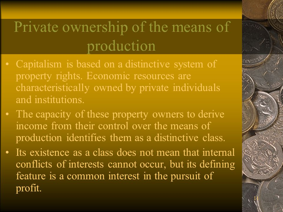 11 Private ownership of the means of production Capitalism is based on a distinctive system of property rights.