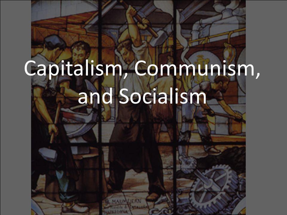 Capitalism, Communism, and Socialism