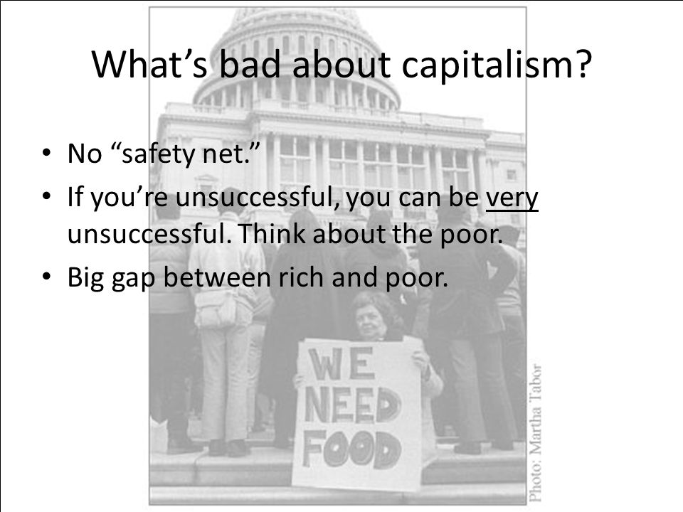 "What's bad about capitalism? No ""safety net."" If you're unsuccessful, you can be very unsuccessful. Think about the poor. Big gap between rich and poo"
