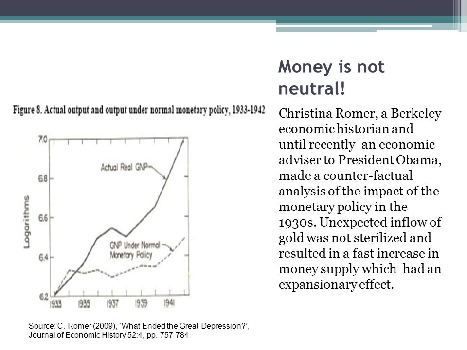Money is not neutral! Christina Romer, a Berkeley economic historian and until recently an economic adviser to President Obama, made a counter-factual