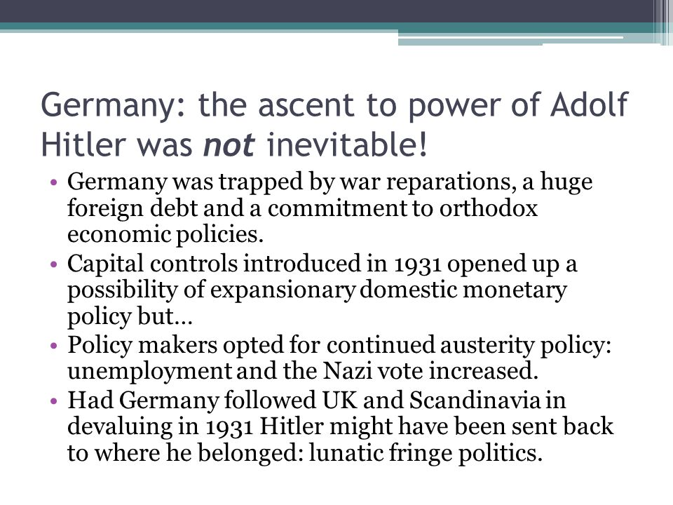Germany: the ascent to power of Adolf Hitler was not inevitable! Germany was trapped by war reparations, a huge foreign debt and a commitment to ortho