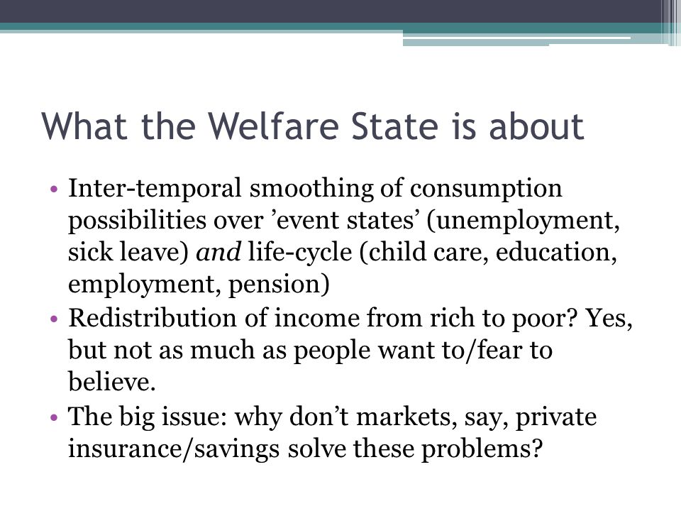 What the Welfare State is about Inter-temporal smoothing of consumption possibilities over 'event states' (unemployment, sick leave) and life-cycle (c