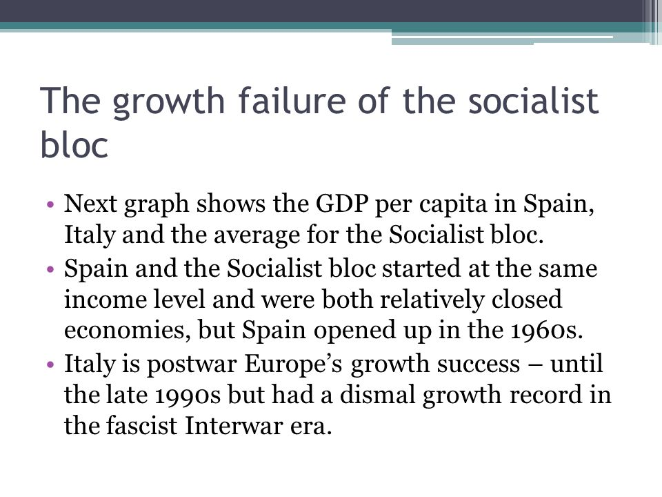 The growth failure of the socialist bloc Next graph shows the GDP per capita in Spain, Italy and the average for the Socialist bloc. Spain and the Soc
