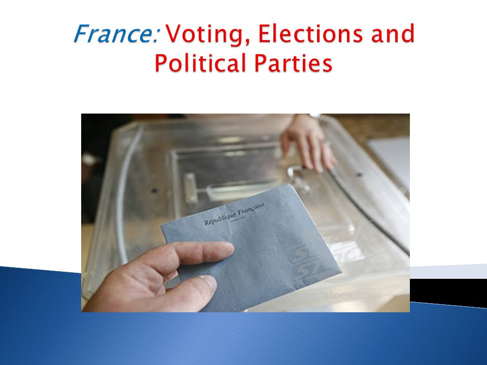  France- unitary state ◦ Elections held with considerable frequency at every territorial level ◦ Communes ◦ First European country to enfranchise a mass electorate ◦ Women age 21 and older granted the vote in 1944 ◦ Voting age lowered to 18 in 1974