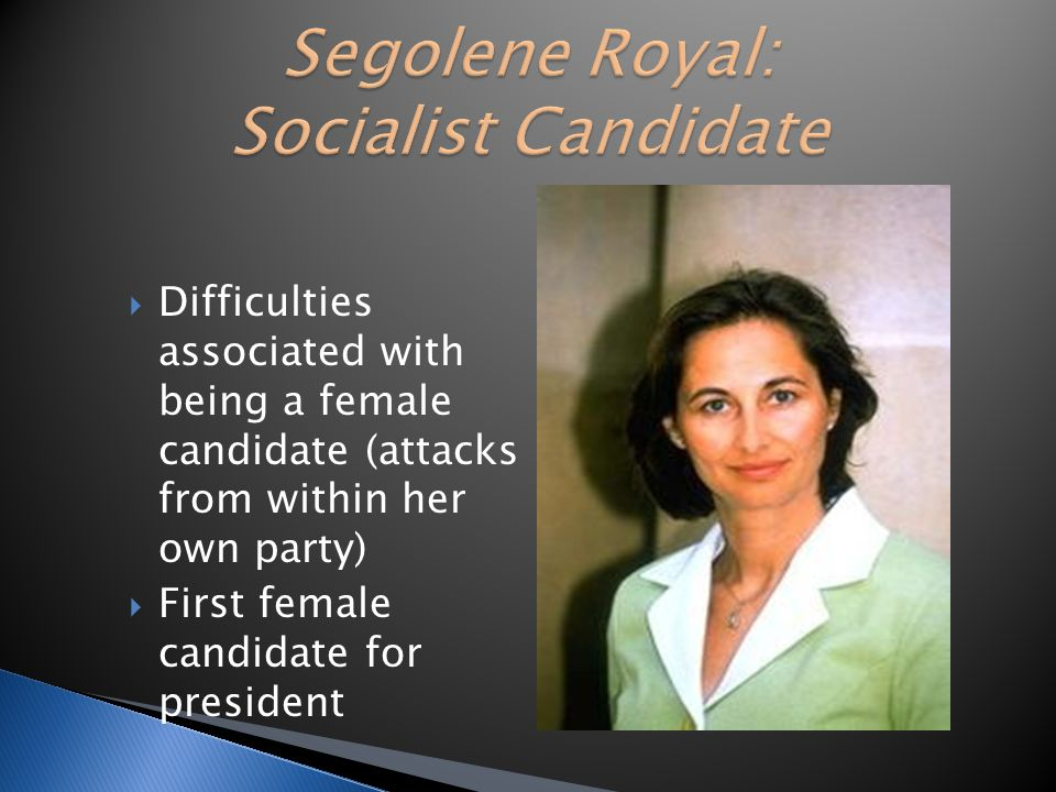  Difficulties associated with being a female candidate (attacks from within her own party)  First female candidate for president