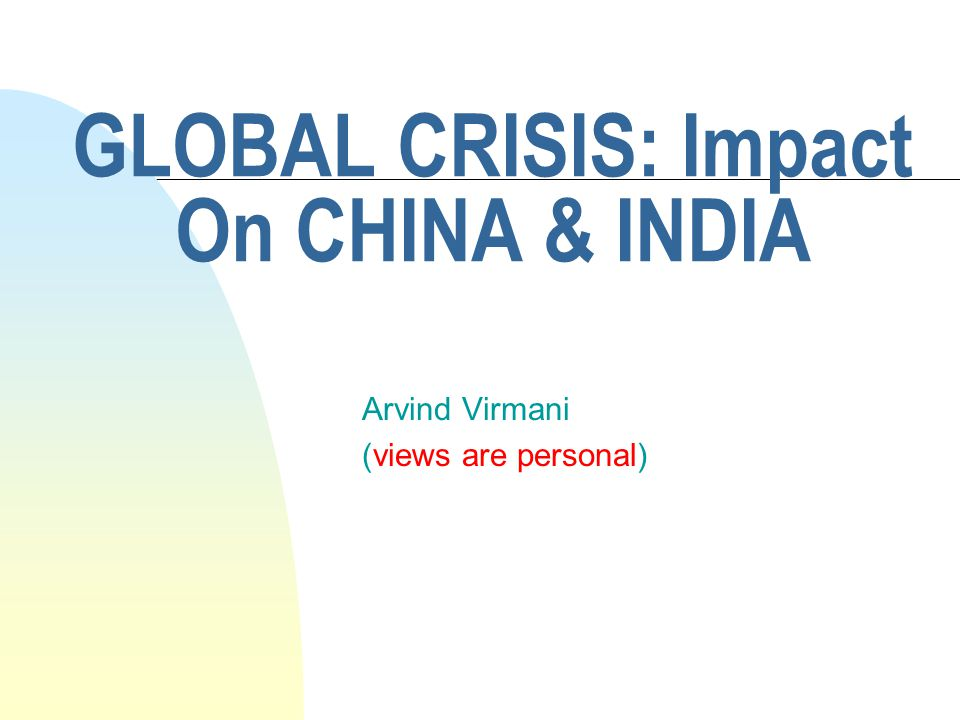 GLOBAL CRISIS: Impact On CHINA & INDIA Arvind Virmani (views are personal)