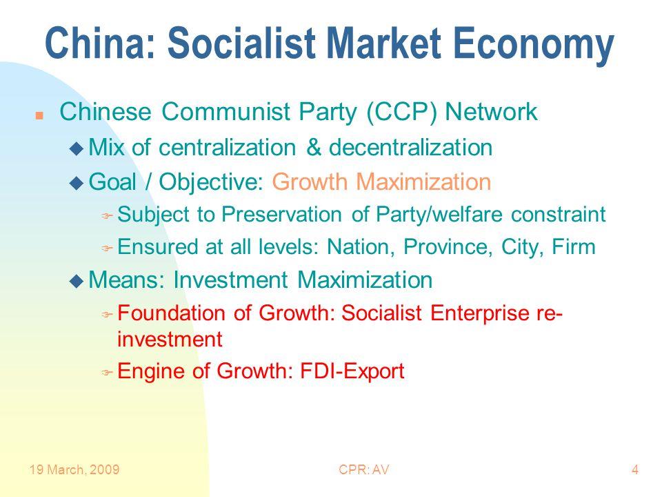 19 March, 2009CPR: AV4 China: Socialist Market Economy n Chinese Communist Party (CCP) Network u Mix of centralization & decentralization u Goal / Obj