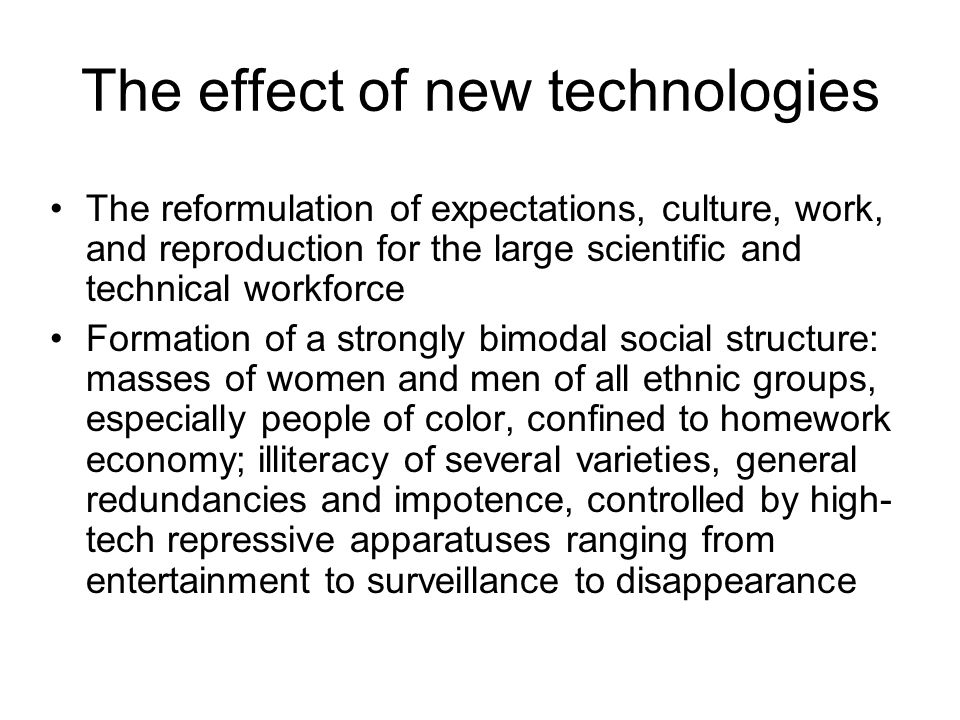 The effect of new technologies The reformulation of expectations, culture, work, and reproduction for the large scientific and technical workforce For