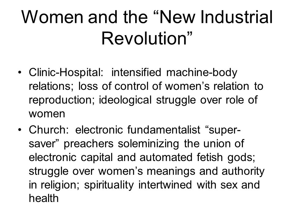 """Women and the """"New Industrial Revolution"""" Clinic-Hospital: intensified machine-body relations; loss of control of women's relation to reproduction; id"""