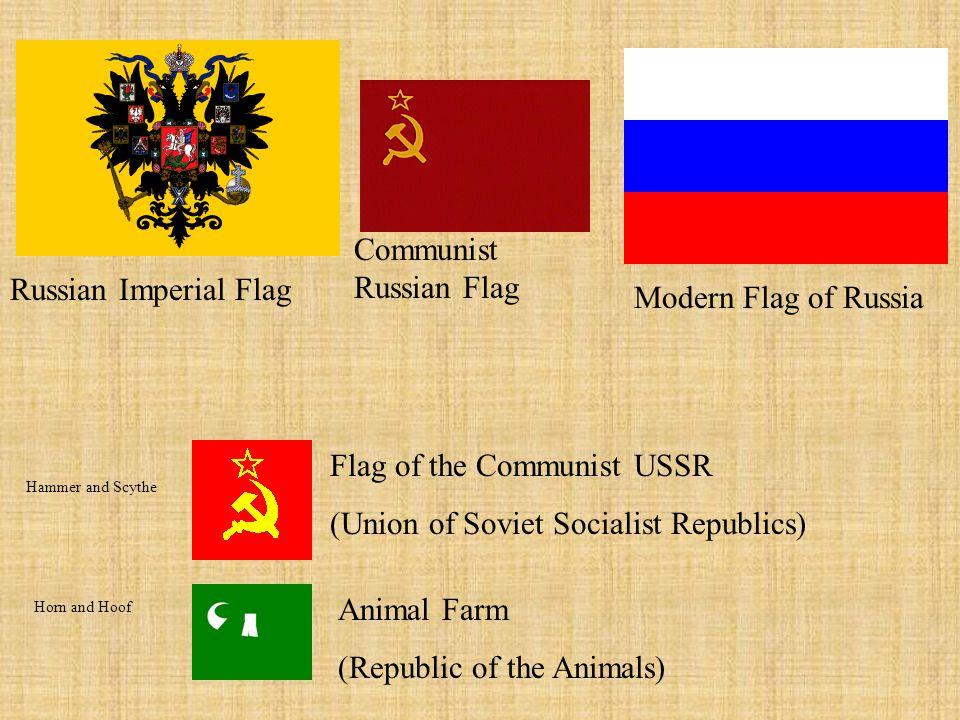 Russian Imperial Flag Modern Flag of Russia Flag of the Communist USSR (Union of Soviet Socialist Republics) Animal Farm (Republic of the Animals) Com