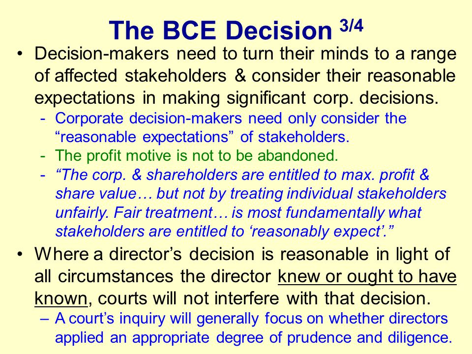 The BCE Decision 3/4 Decision-makers need to turn their minds to a range of affected stakeholders & consider their reasonable expectations in making significant corp.