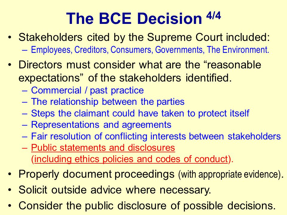 The BCE Decision 4/4 Stakeholders cited by the Supreme Court included: – Employees, Creditors, Consumers, Governments, The Environment.