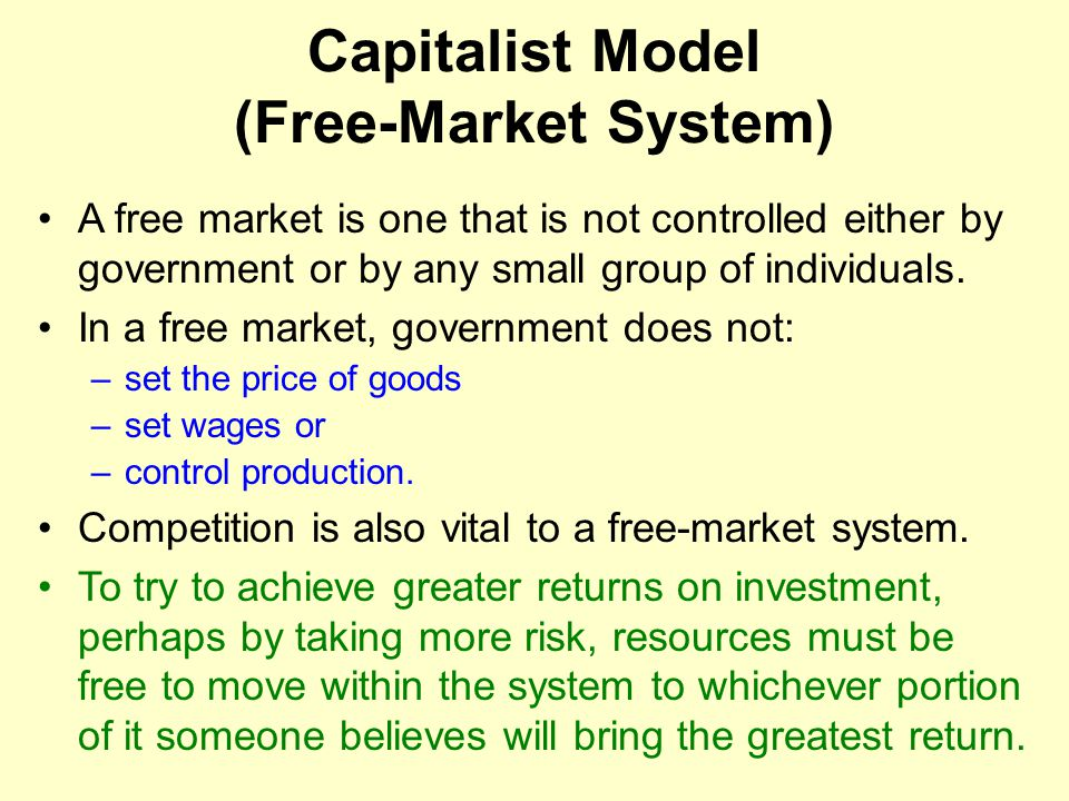 Capitalist Model (Free-Market System) A free market is one that is not controlled either by government or by any small group of individuals.