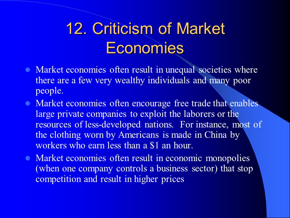 12. Criticism of Market Economies Market economies often result in unequal societies where there are a few very wealthy individuals and many poor peop