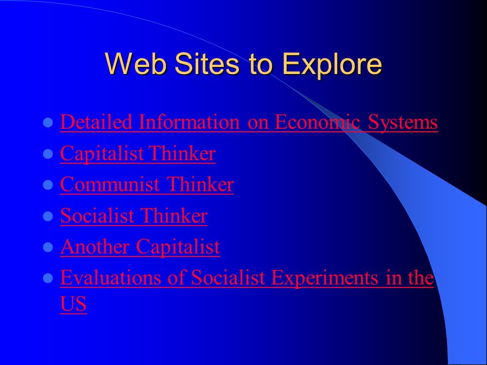 Web Sites to Explore Detailed Information on Economic Systems Capitalist Thinker Communist Thinker Socialist Thinker Another Capitalist Evaluations of
