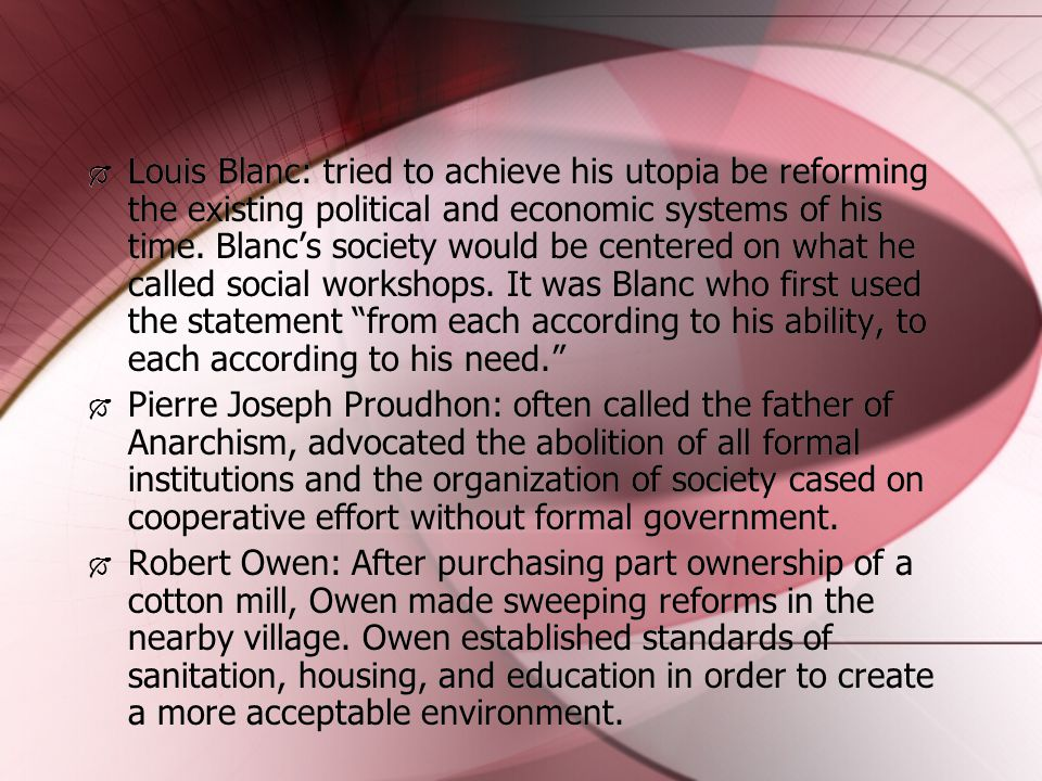  Louis Blanc: tried to achieve his utopia be reforming the existing political and economic systems of his time. Blanc's society would be centered on
