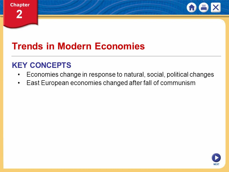 NEXT Trends in Modern Economies KEY CONCEPTS Economies change in response to natural, social, political changes East European economies changed after