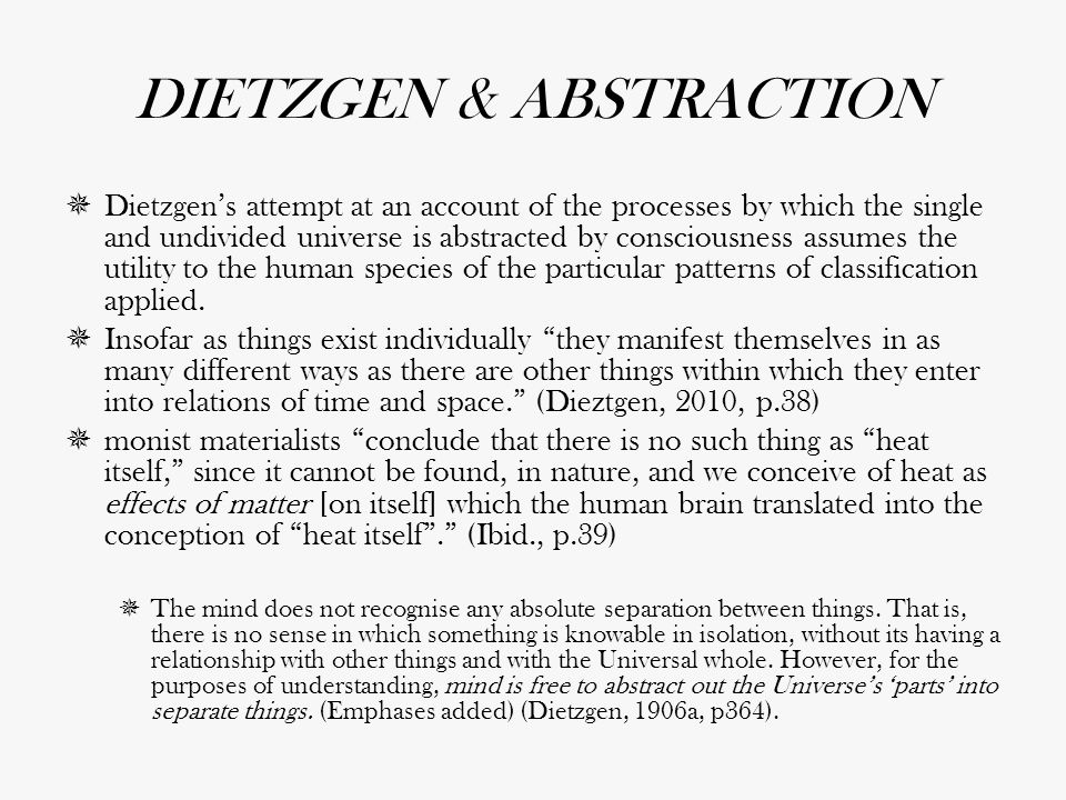 DIETZGEN & ABSTRACTION  Dietzgen's attempt at an account of the processes by which the single and undivided universe is abstracted by consciousness a