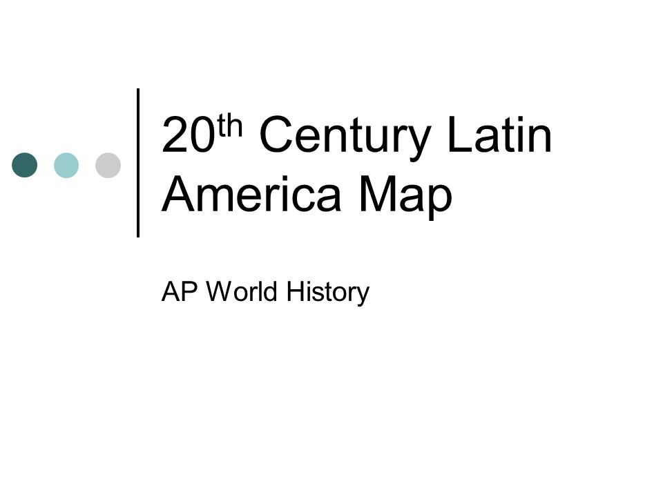 20 th Century Latin America Map AP World History
