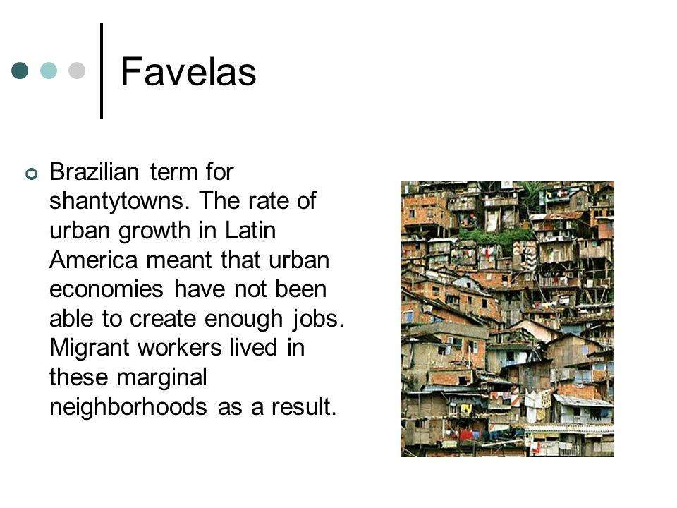 Favelas Brazilian term for shantytowns.