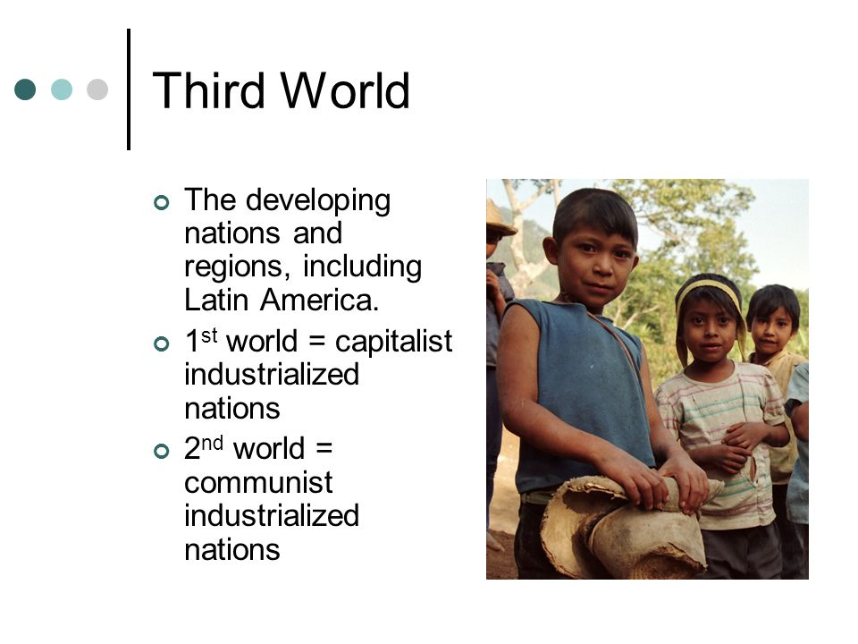 Third World The developing nations and regions, including Latin America.