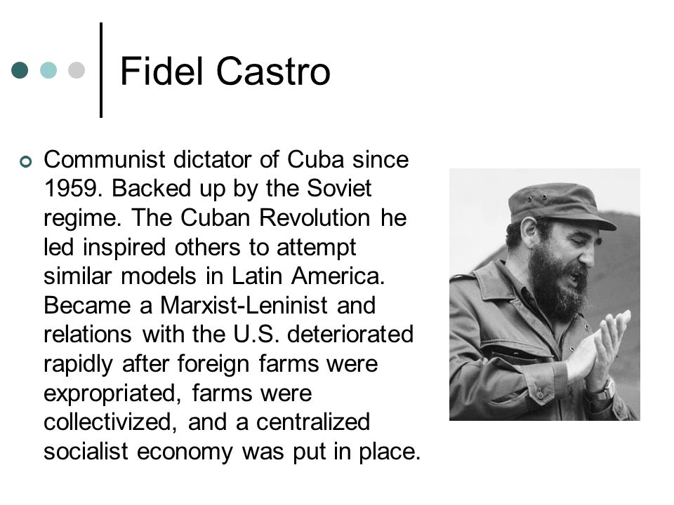 Fidel Castro Communist dictator of Cuba since 1959.