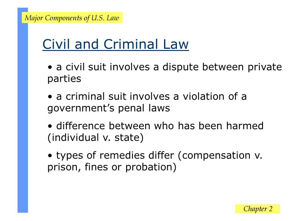 Civil and Criminal Law a civil suit involves a dispute between private parties a criminal suit involves a violation of a government's penal laws diffe