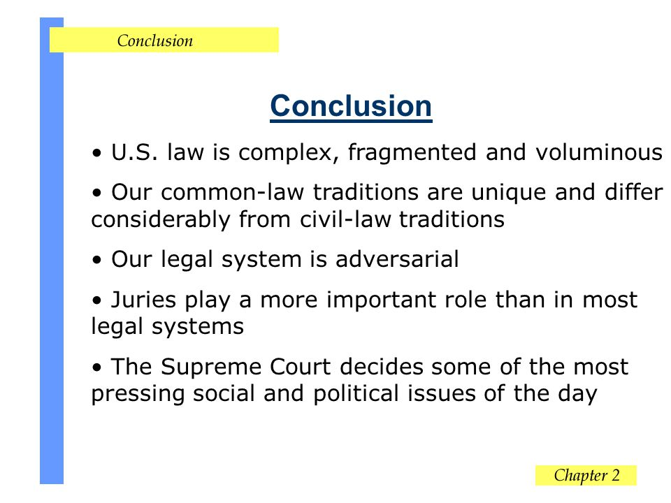 Conclusion U.S. law is complex, fragmented and voluminous Our common-law traditions are unique and differ considerably from civil-law traditions Our l