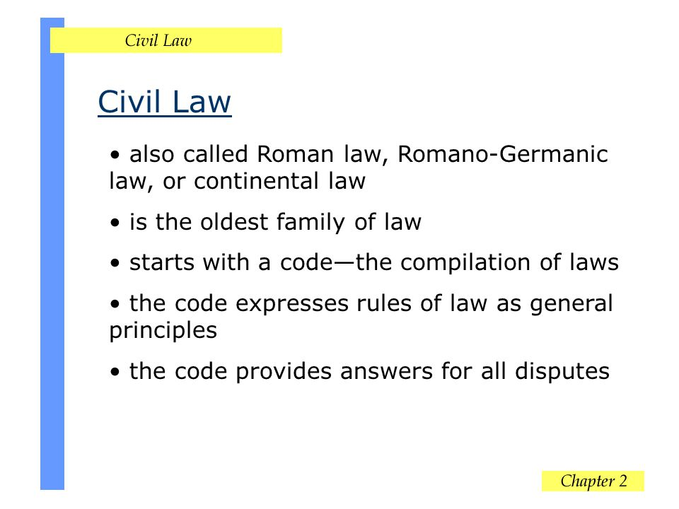 Civil Law also called Roman law, Romano-Germanic law, or continental law is the oldest family of law starts with a code—the compilation of laws the co