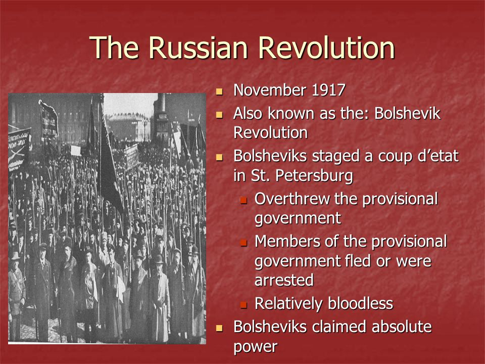 The Russian Revolution November 1917 November 1917 Also known as the: Bolshevik Revolution Also known as the: Bolshevik Revolution Bolsheviks staged a coup d'etat in St.