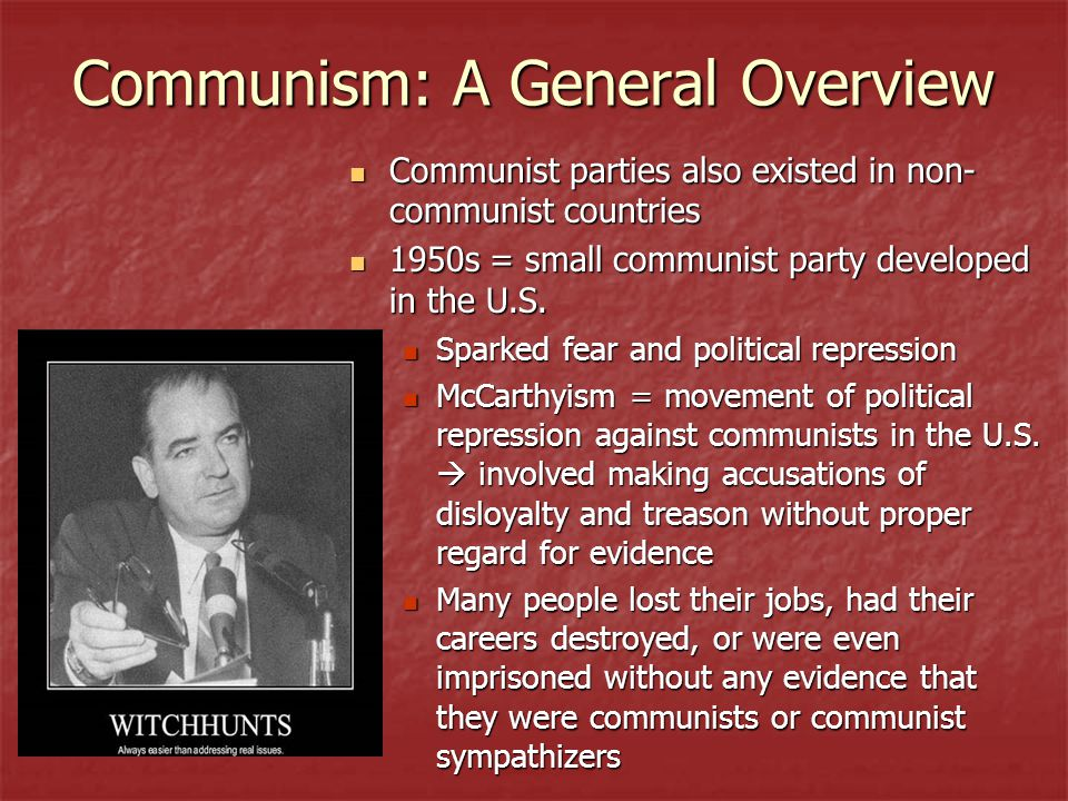 Communism: A General Overview Communist parties also existed in non- communist countries Communist parties also existed in non- communist countries 1950s = small communist party developed in the U.S.