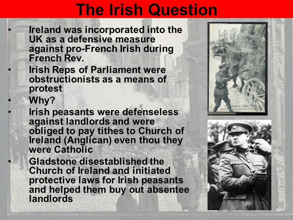 The Irish Question Ireland was incorporated into the UK as a defensive measure against pro-French Irish during French Rev.