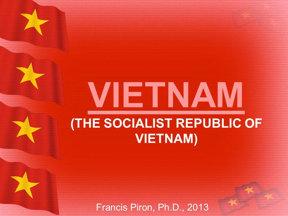 VIETNAM VIETNAM (THE SOCIALIST REPUBLIC OF VIETNAM) Francis Piron, Ph.D., 2013