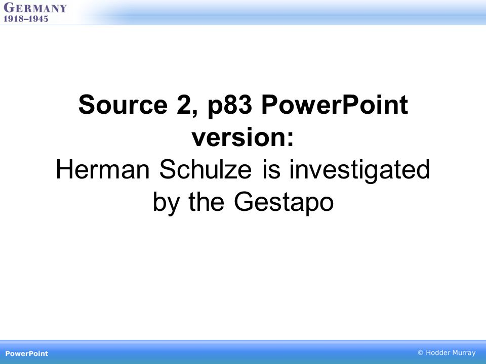 Source 2, p83 PowerPoint version: Herman Schulze is investigated by the Gestapo