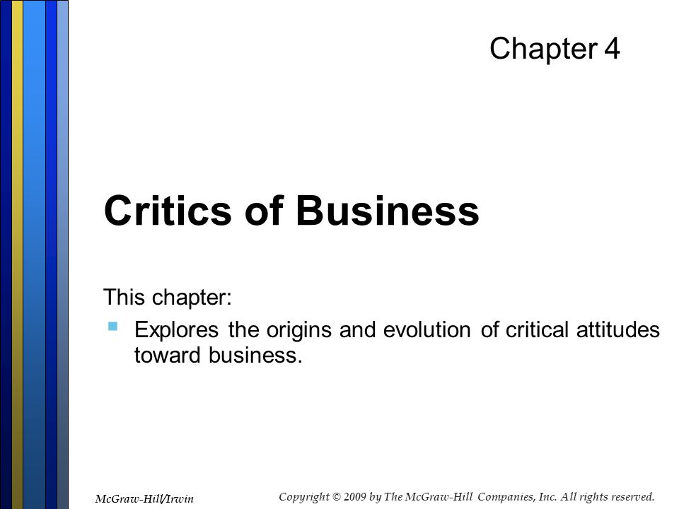 Chapter 4 Critics of Business This chapter:  Explores the origins and evolution of critical attitudes toward business. McGraw-Hill/Irwin Copyright ©