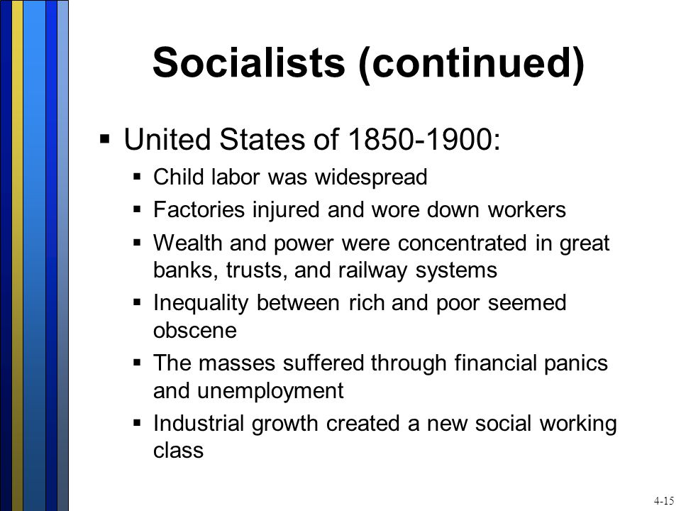 Socialists (continued)  United States of 1850-1900:  Child labor was widespread  Factories injured and wore down workers  Wealth and power were co