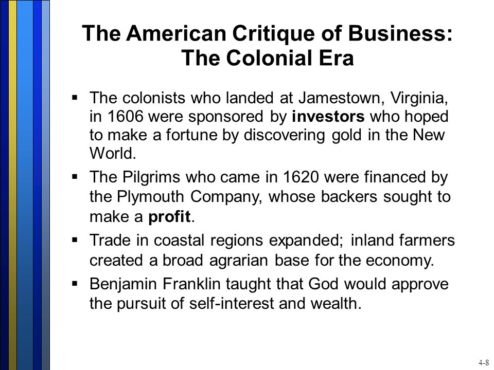The American Critique of Business: The Colonial Era  The colonists who landed at Jamestown, Virginia, in 1606 were sponsored by investors who hoped t