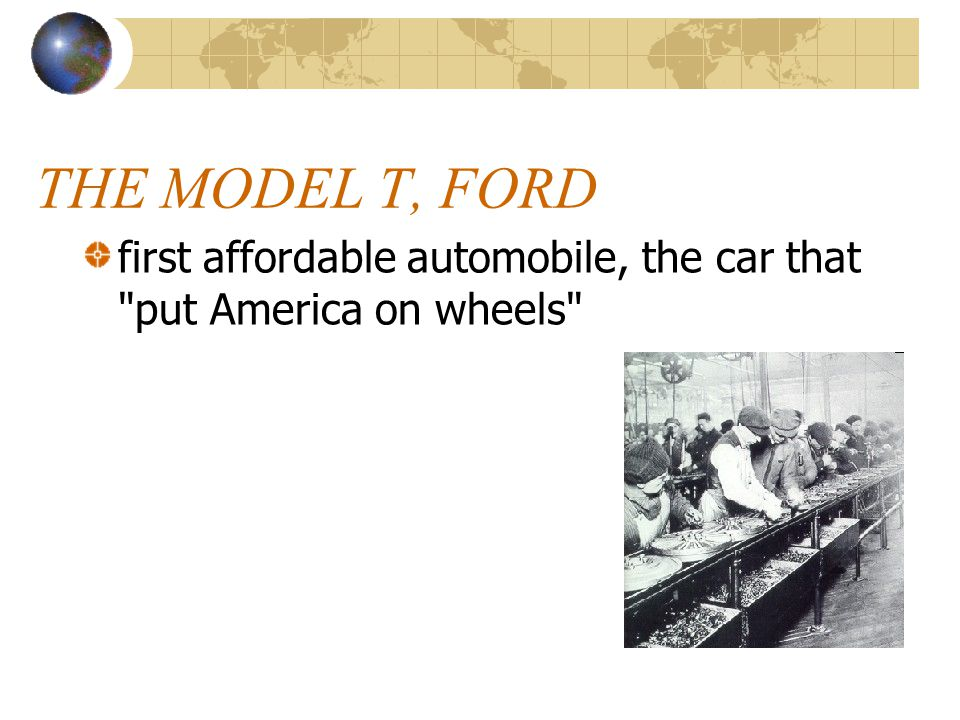 THE MODEL T, FORD first affordable automobile, the car that put America on wheels