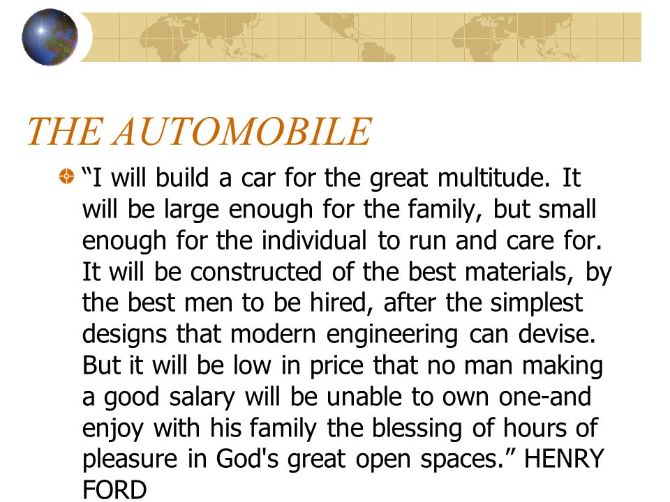 THE AUTOMOBILE I will build a car for the great multitude.