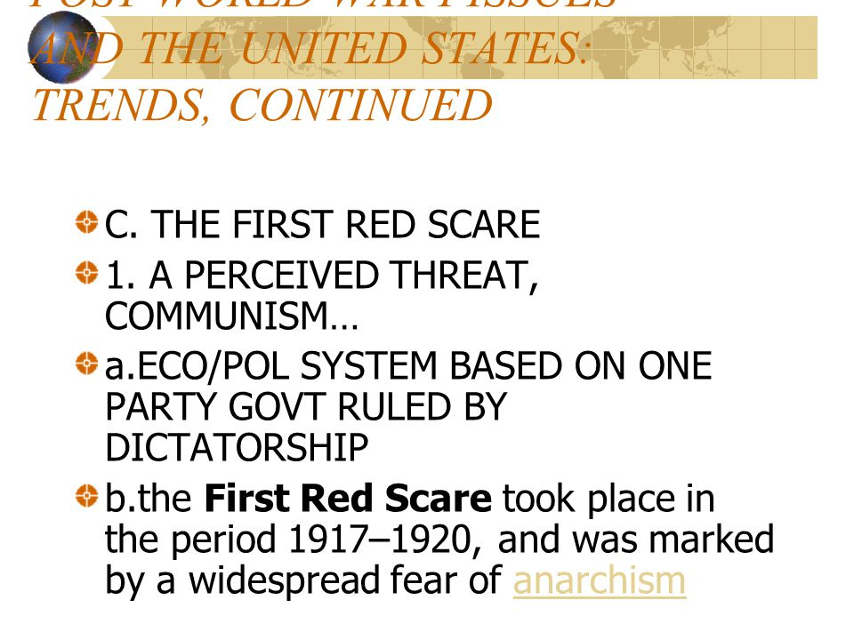 POST WAR TRENDS The First Red Scare began during World War I in which the United States fought during 1917-1918.