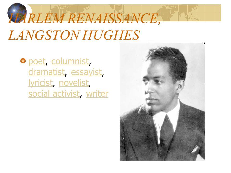 HARLEM RENAISSANCE, LANGSTON HUGHES poetpoet, columnist, dramatist, essayist, lyricist, novelist, social activist, writercolumnist dramatistessayist lyricistnovelist social activistwriter