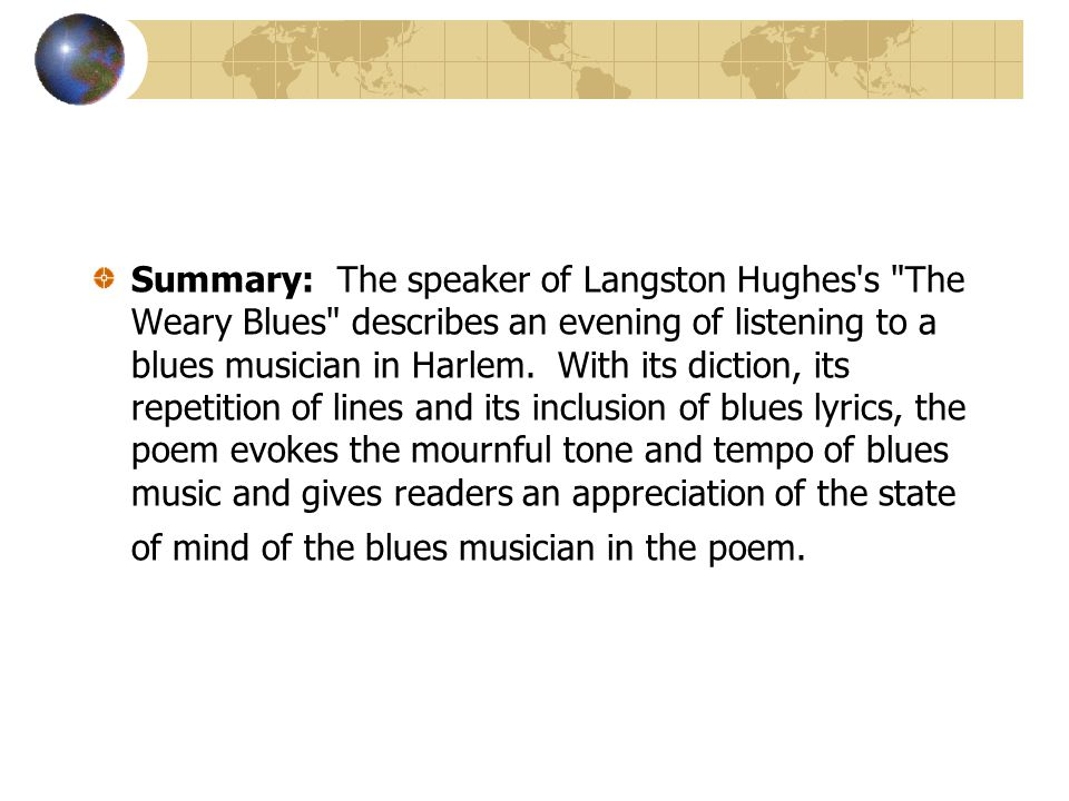 Summary: The speaker of Langston Hughes s The Weary Blues describes an evening of listening to a blues musician in Harlem.