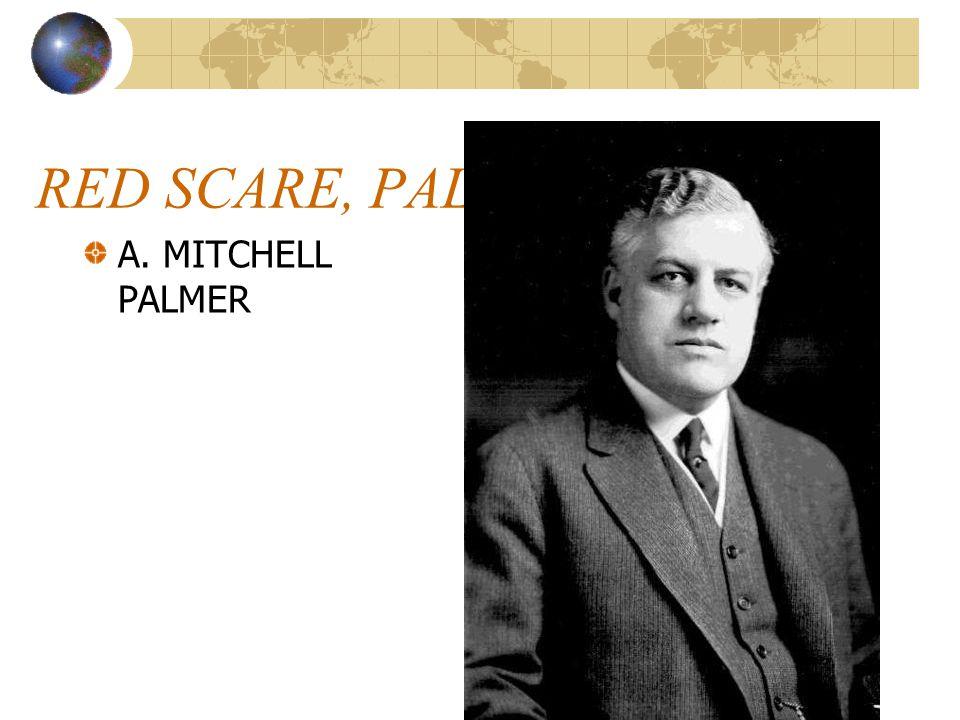 RED SCARE, PALMER RAIDS A. MITCHELL PALMER